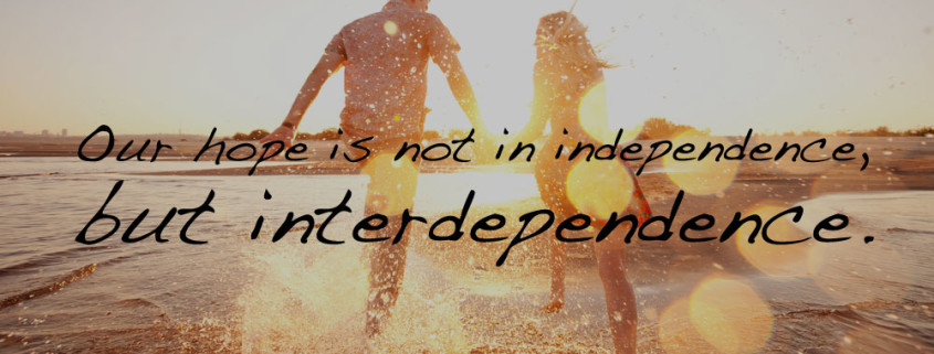 Our hope is not in independence, but interdependence