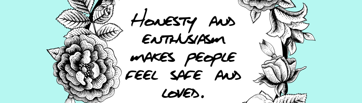 Honesty-and--enthusiasm-makes-people-feel-safe-and-loved