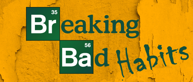 Breaking Bad Habits