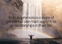 To truly promote a culture of gentleness one must apply it to all relationships in their life