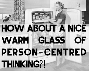 how-about-a-nice-warm-glass-of-person-centred-thinking