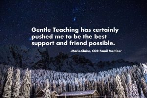 Gentle Teaching has certainly pushed me to be the best support and friend possible