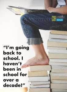 I'm going back to school. Haven't been in school for over a decade