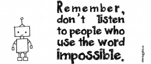 Dont-listen-to-people-who-use-the-word-impossible-1024x683.jpg