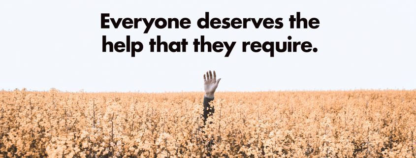 everyone deserves the help that they require