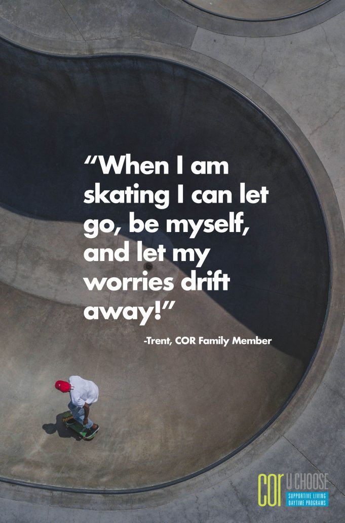 When I am skating I can let go, be myself, and let my worries drift away
