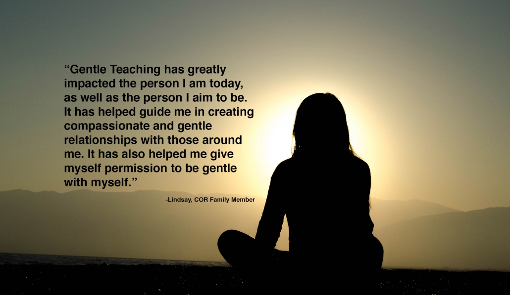Gentle Teaching has greatly impacted the person I am today