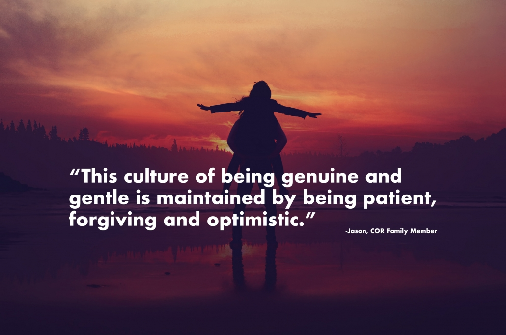 This culture of being genuine and gentle is maintained by being patient